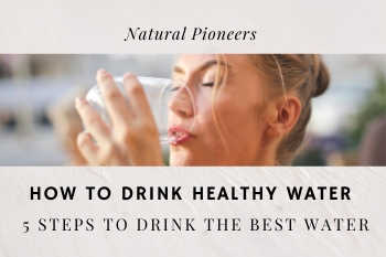 Thumbnail Natural Pioneers How To Drink Healthy Water 5 Steps To Drink The Best Water