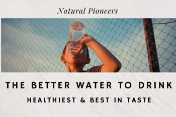 Thumbnail Natural Pioneers The Better Water To Drink Healthiest & Best In Taste