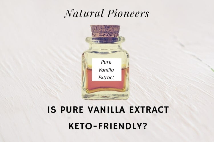 Natural Pioneers Is Pure Vanilla Extract Keto Friendly
