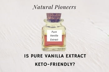 Thumbnail Natural Pioneers Is Pure Vanilla Extract Keto Friendly
