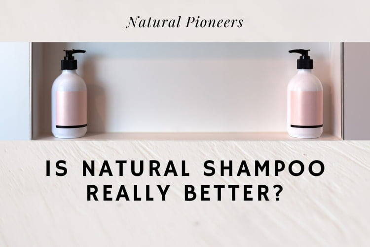 Natural Pioneers Is natural shampoo really better