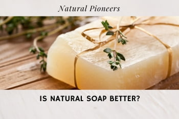 Thumbnail Natural Pioneers Is Natural Soap Better