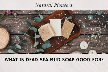 Thumbnail Natural Pioneers What is Dead sea mud good for