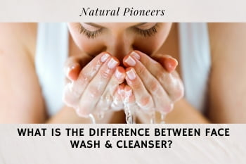 Thumbnail Natural Pioneers What Is The Difference Between Face Wash & Cleanser?