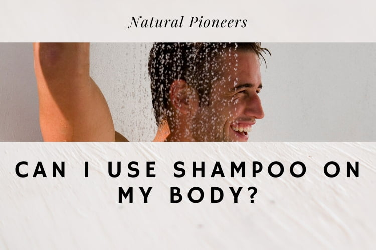 Natural Pioneers Can I use shampoo on my body, studies, ph