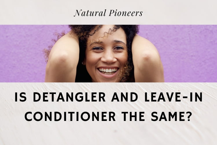 Natural Pioneers Is Detangler And Leave-In Conditioner The Same