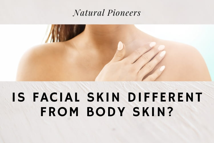 Natural Pioneers Is facial skin different from body skin