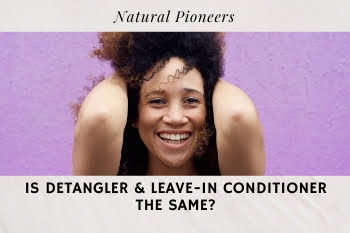 Thumbnail Natural Pioneers Is Detangler And Leave-In Conditioner The Same