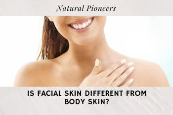 Thumbnail Natural Pioneers Is facial skin different from body skin