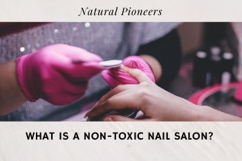 Thumbnail Natural Pioneers What Is A Non-Toxic Nail Salon
