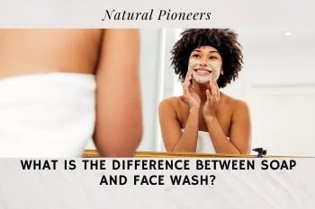 Thumbnail Natural Pioneers What Is The Difference Between Soap And Face Wash