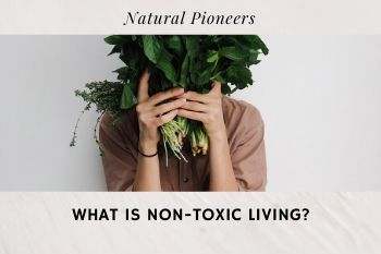 Thumbnail Natural Pioneers What is non-toxic living