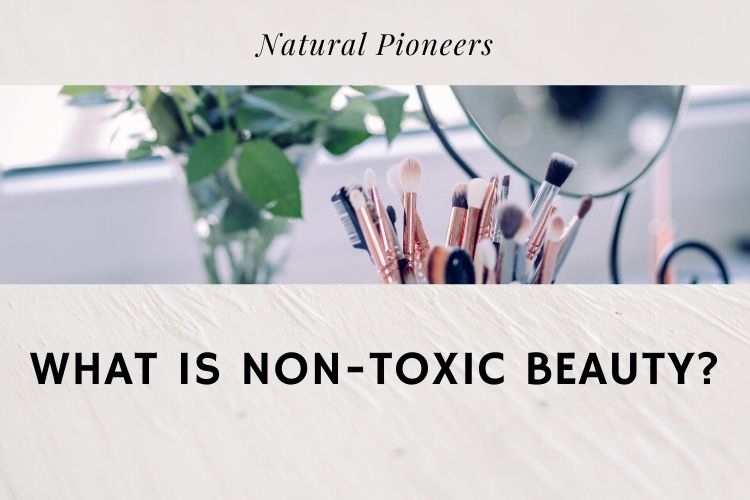 What is non-toxic beauty How To Identify Clean Makeup